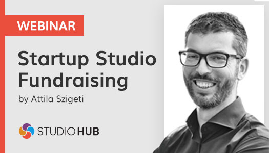 Startup Studio Fundraising: an overview by Attila Szigeti