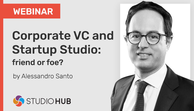 Webinar - Corporate VC and Startup Studio- friend or foe by Alessandro Santo